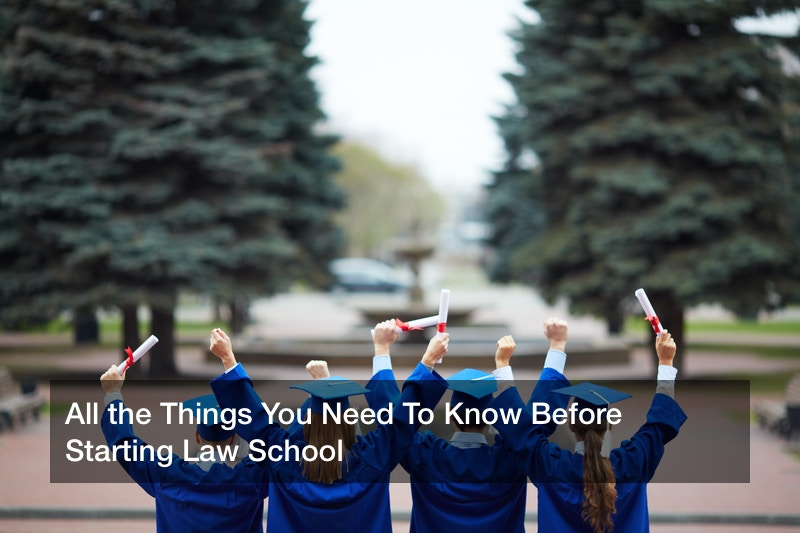 All the Things You Need To Know Before Starting Law School