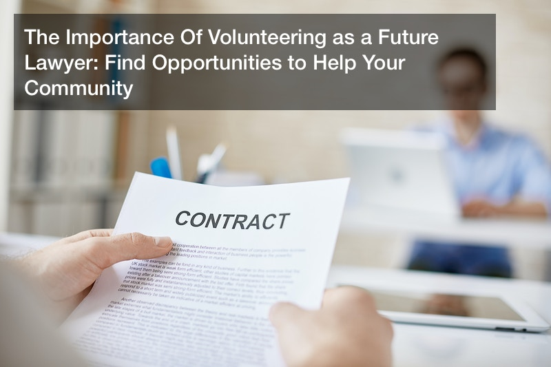 The Importance Of Volunteering as a Future Lawyer: Find Opportunities to Help Your Community