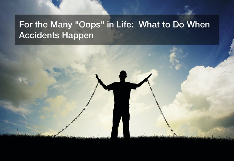 """For the Many """"Oops"""" in Life:  What to Do When Accidents Happen"""